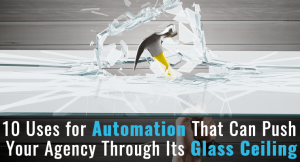 10 Uses For Automation That Can Push Your Agency Through Its Glass Ceiling