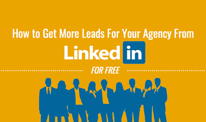 How to Get More Leads for Your Agency from LinkedIn (for free!)