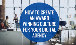 How to Create an Award Winning Culture for Your Digital Agency