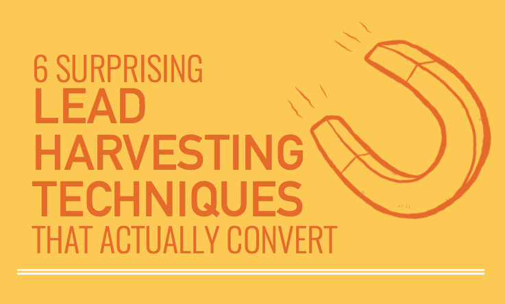 6 Surprising Lead Harvesting Techniques That Actually Convert