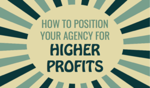 How to Position Your Agency For Higher Profits