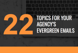 22 Topics for Your Agency's Evergreen Emails