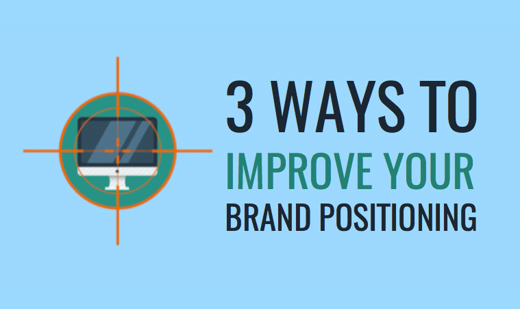 3 Ways to Improve Your Brand Positioning