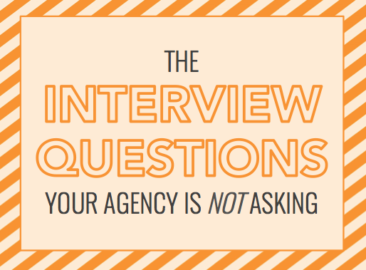 The Interview Questions Your Agency is NOT Asking