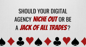 Should Your Digital Agency Niche Out or Be a Jack of All Trades?