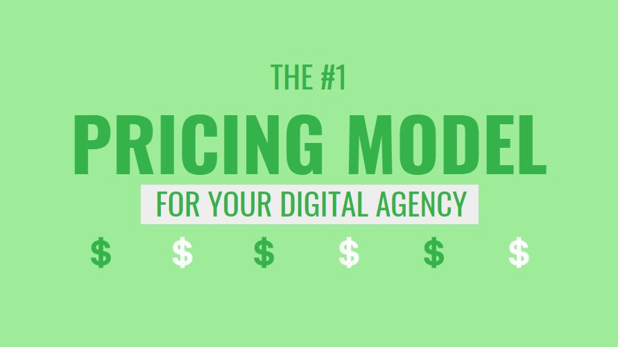 The #1 Pricing Model for Your Digital Agency